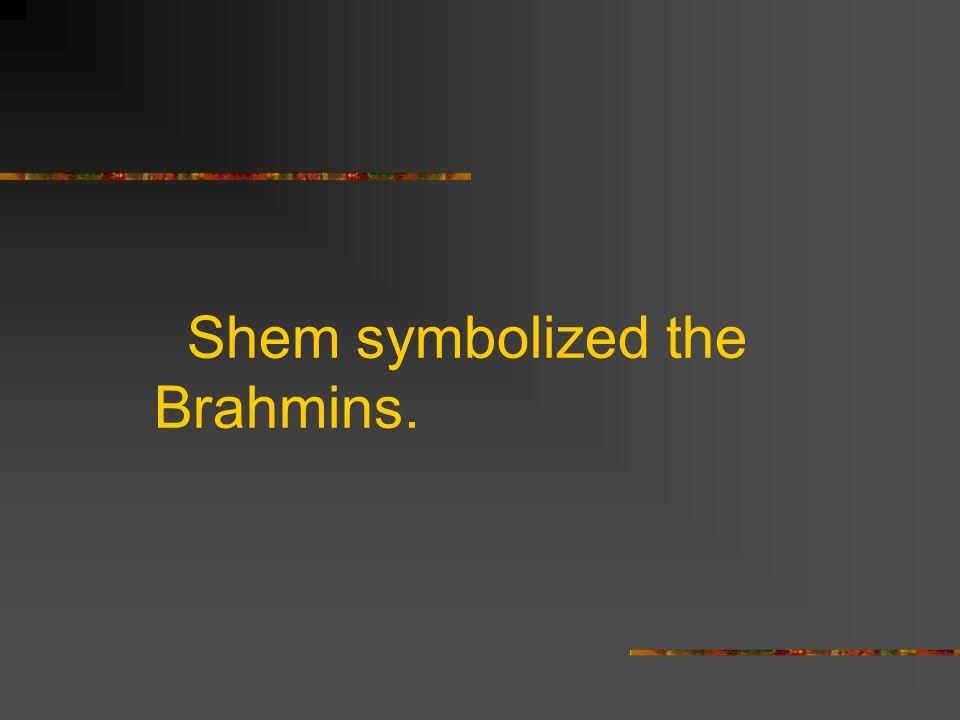 Shem symbolized the Brahmins.