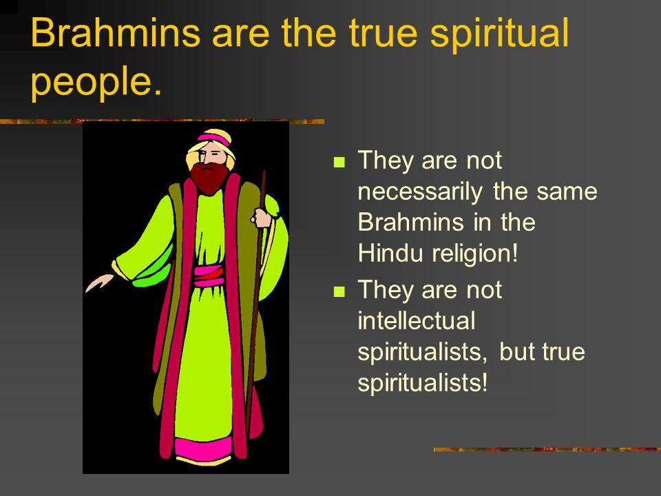 Brahmins are the true spiritual people.