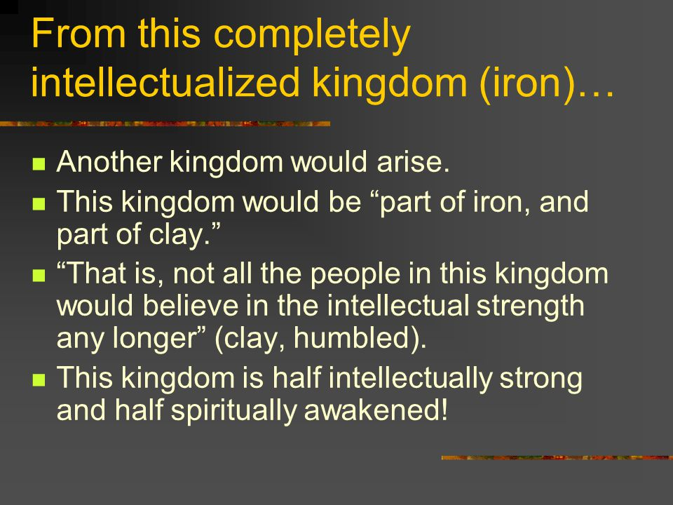 From this completely intellectualized kingdom (iron)… Another kingdom would arise.