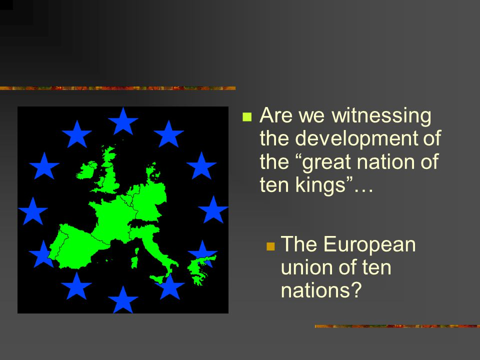 Are we witnessing the development of the great nation of ten kings … The European union of ten nations