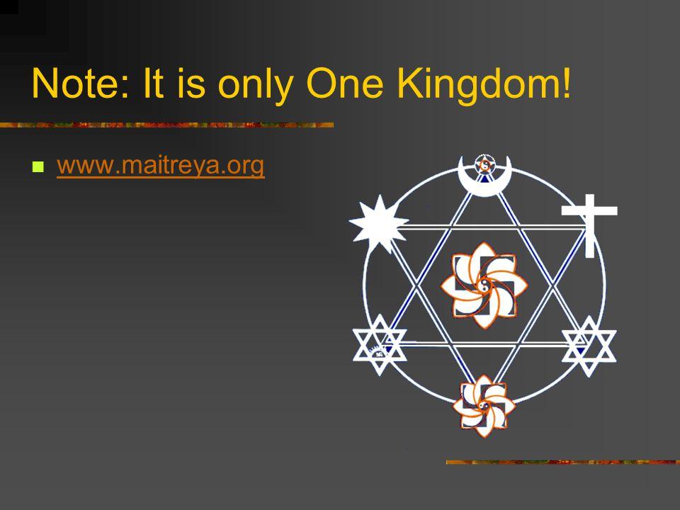Note: It is only One Kingdom! www.maitreya.org