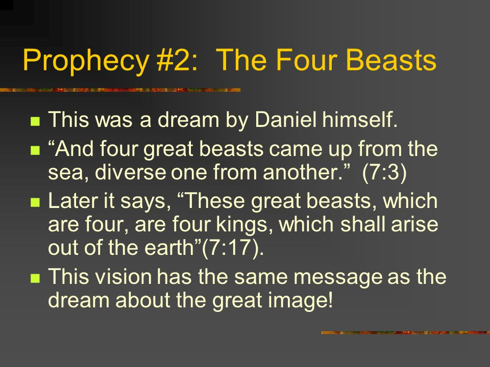 Prophecy #2: The Four Beasts This was a dream by Daniel himself.