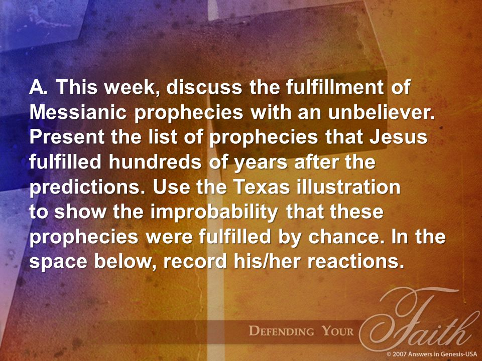 A. This week, discuss the fulfillment of Messianic prophecies with an unbeliever.