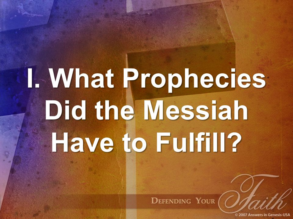 I. What Prophecies Did the Messiah Have to Fulfill