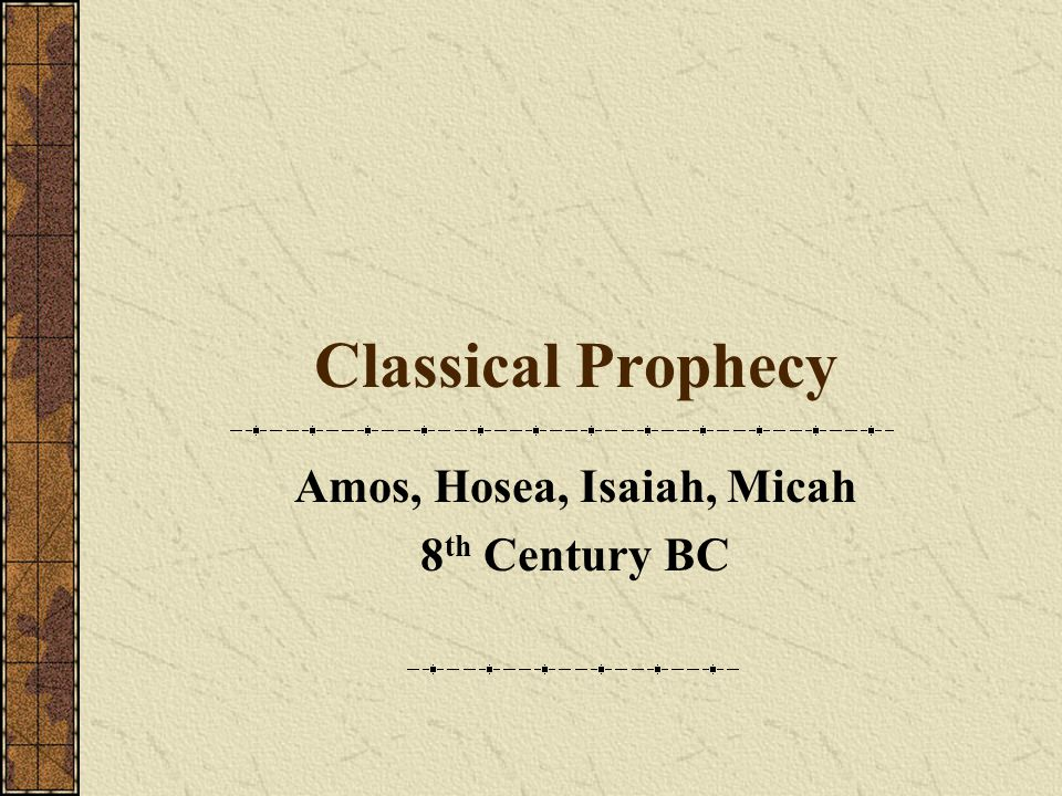 Classical Prophecy Amos, Hosea, Isaiah, Micah 8 th Century BC