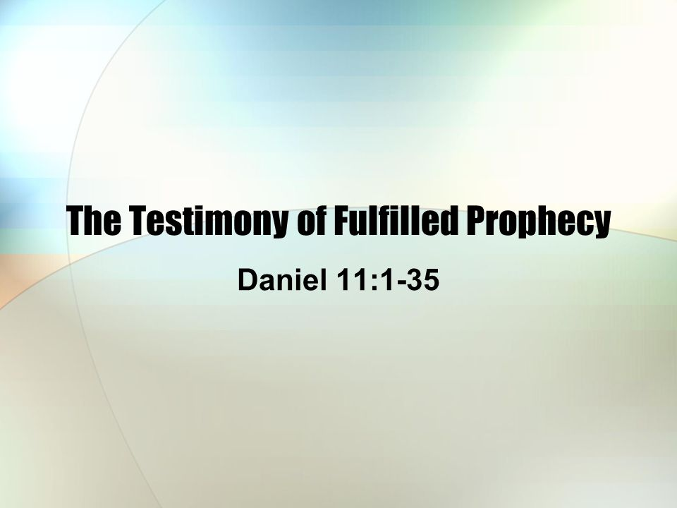 The Testimony of Fulfilled Prophecy Daniel 11:1-35