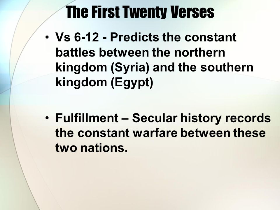 The First Twenty Verses Vs 6-12 - Predicts the constant battles between the northern kingdom (Syria) and the southern kingdom (Egypt) Fulfillment – Se