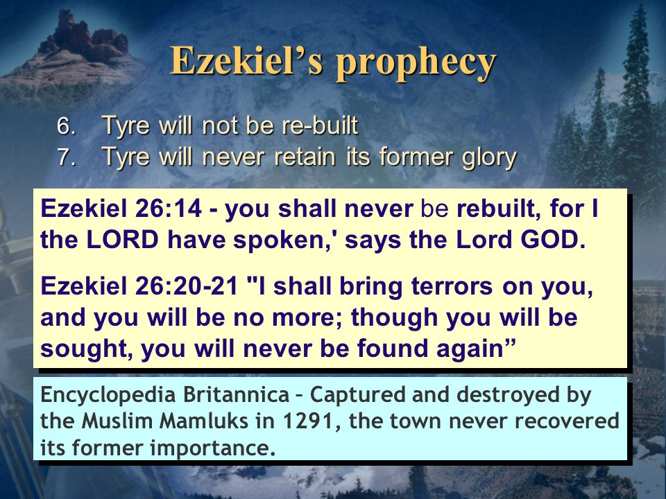 Ezekiel's prophecy Ezekiel 26:14 - you shall never be rebuilt, for I the LORD have spoken, says the Lord GOD.