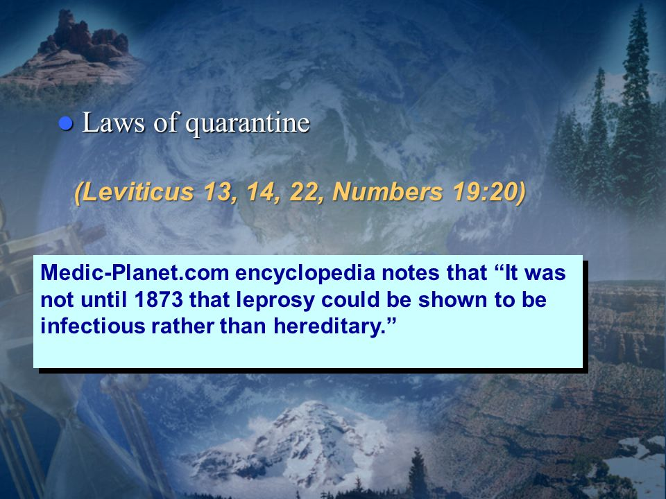 Laws of quarantine Laws of quarantine (Leviticus 13, 14, 22, Numbers 19:20) Medic-Planet.com encyclopedia notes that It was not until 1873 that leprosy could be shown to be infectious rather than hereditary.