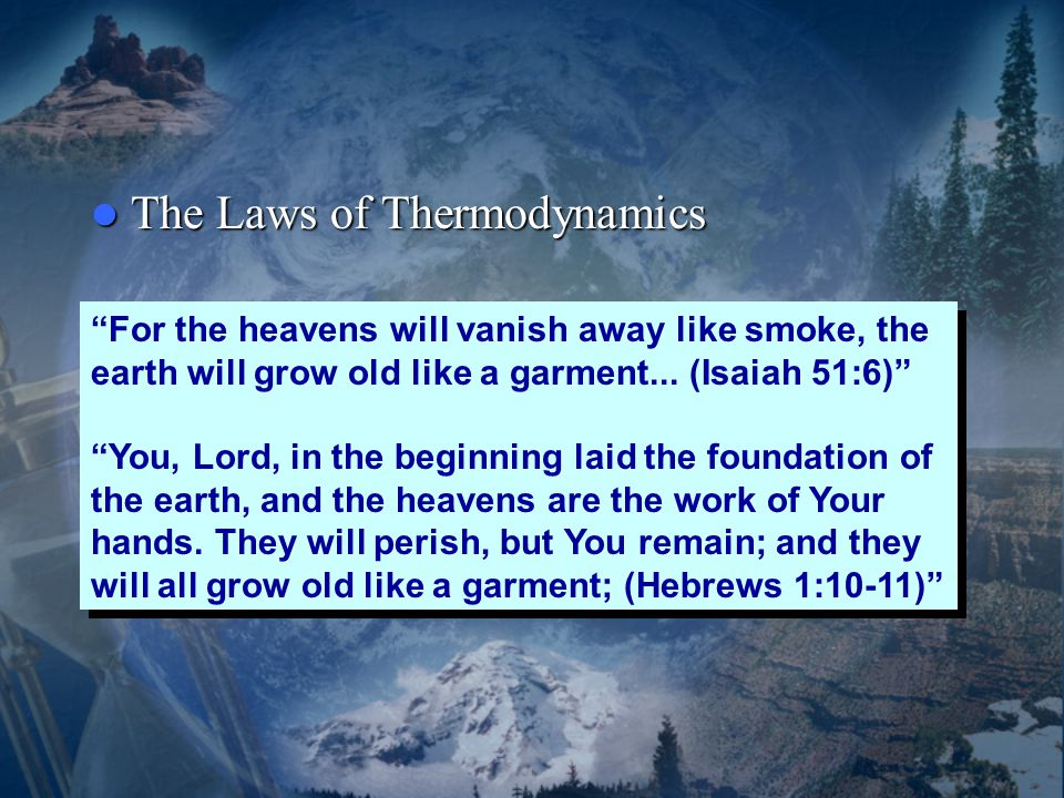 The Laws of Thermodynamics The Laws of Thermodynamics For the heavens will vanish away like smoke, the earth will grow old like a garment...