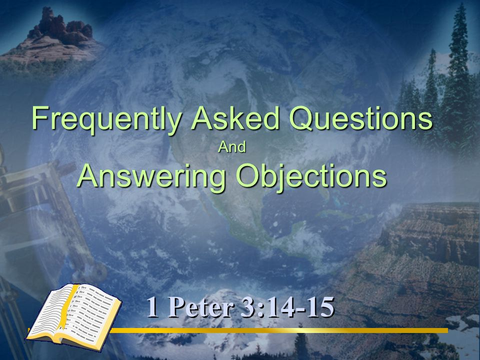 Frequently Asked Questions And Answering Objections 1 Peter 3:14-15