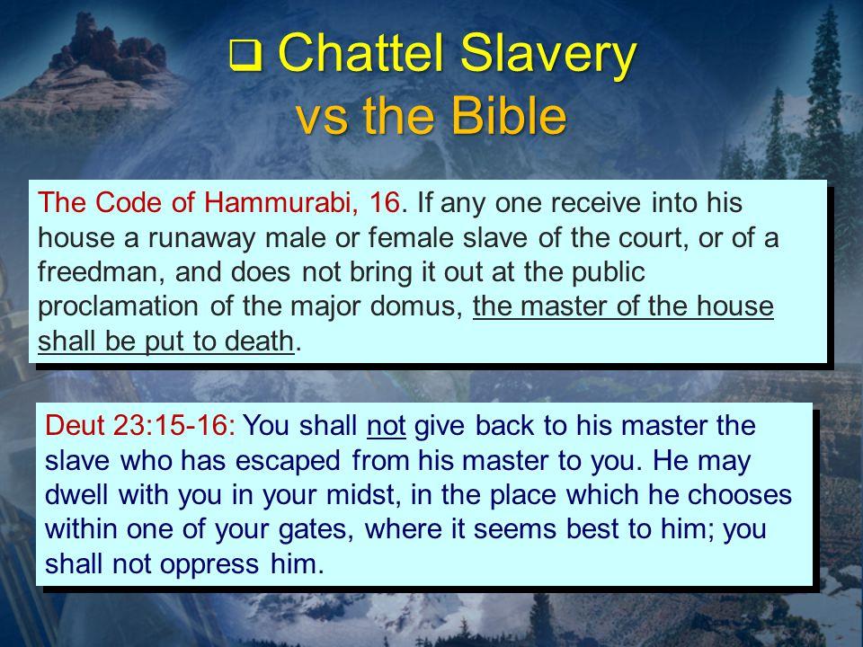  Chattel Slavery vs the Bible The Code of Hammurabi, 16.