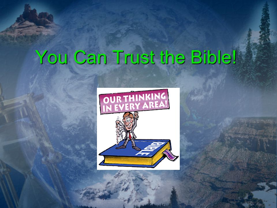You Can Trust the Bible!