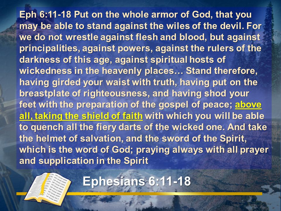 Ephesians 6:11-18 Eph 6:11-18 Put on the whole armor of God, that you may be able to stand against the wiles of the devil.