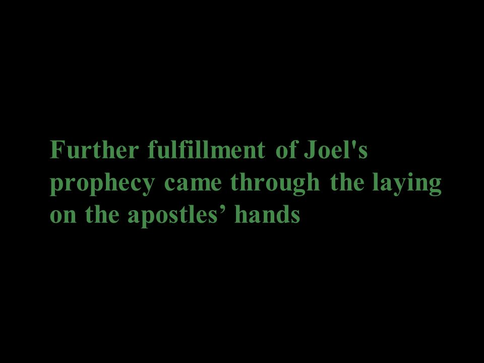 Further fulfillment of Joel s prophecy came through the laying on the apostles' hands