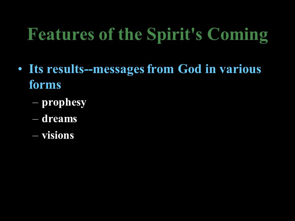 Features of the Spirit s Coming Its results--messages from God in various forms –prophesy –dreams –visions