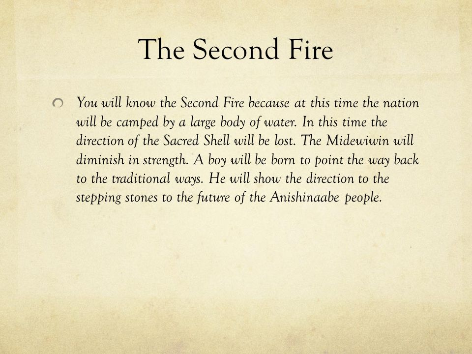 The Third Fire In the Third Fire the Anishinaabe will find the path to their chosen ground, a land in the west to which they must move their families.