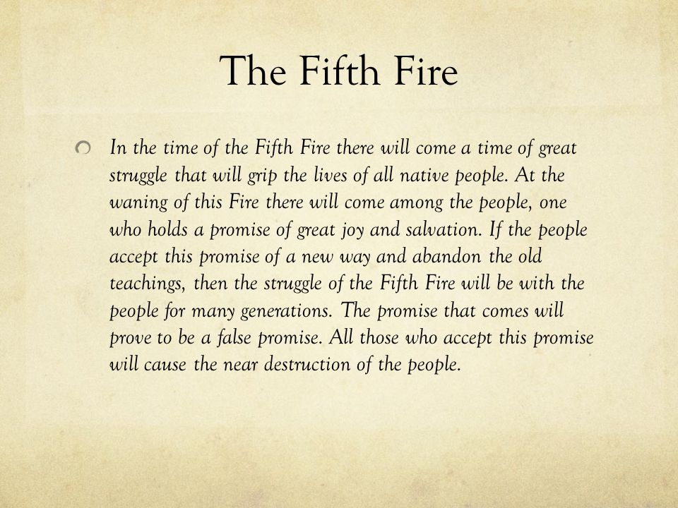 The Sixth Fire In the time of the Sixth Fire it will be evident that the promise of the First [Fifth?] Fire came in a false way.