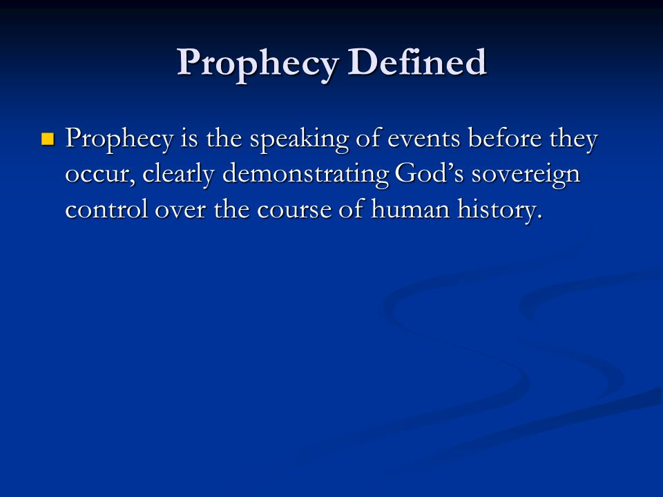 Prophecy Defined Prophecy is the speaking of events before they occur, clearly demonstrating God's sovereign control over the course of human history.