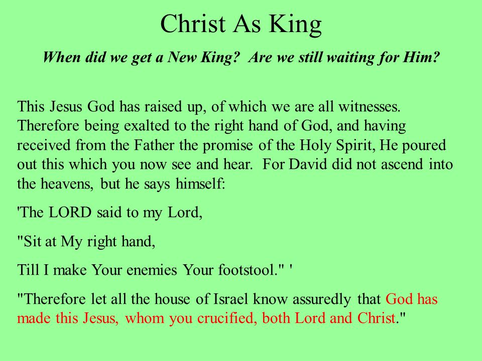 Christ As King When did we get a New King. Are we still waiting for Him.