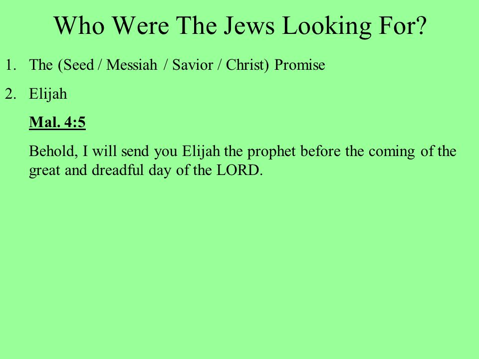 Who Were The Jews Looking For. 1.The (Seed / Messiah / Savior / Christ) Promise 2.Elijah Mal.