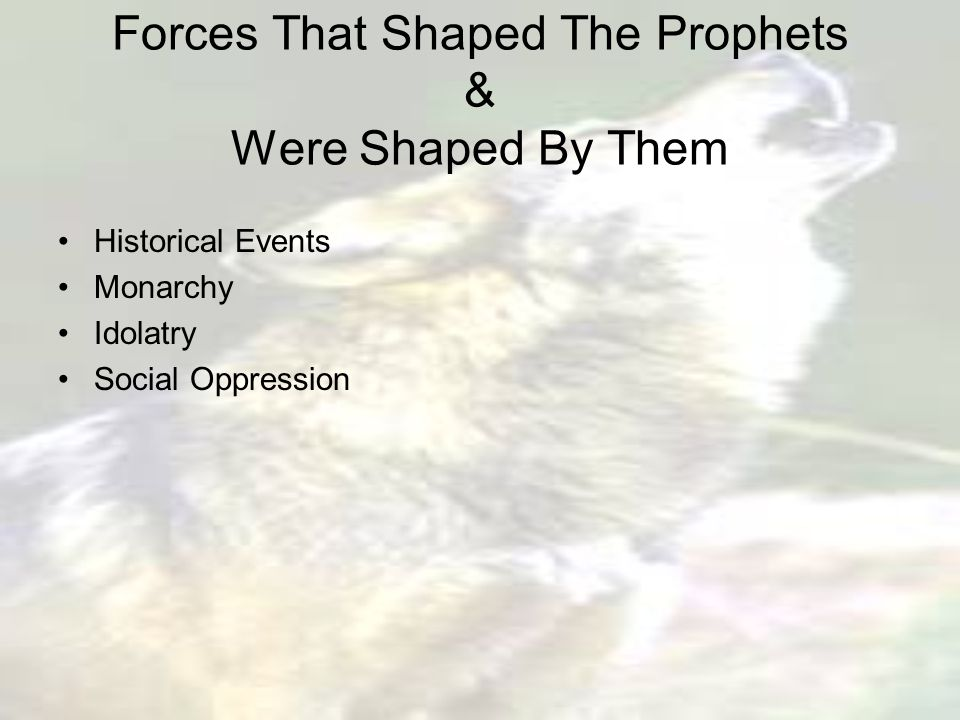 Forces That Shaped The Prophets & Were Shaped By Them Historical Events Monarchy Idolatry Social Oppression
