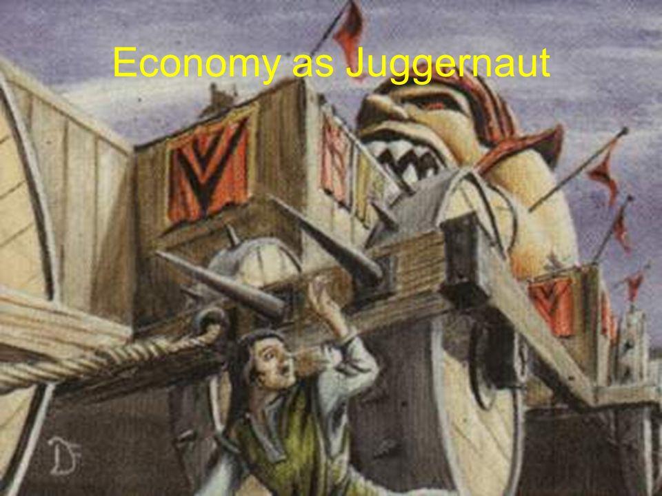 Economy as Juggernaut