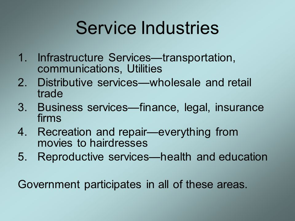 Service Industries 1.Infrastructure Services—transportation, communications, Utilities 2.Distributive services—wholesale and retail trade 3.Business s