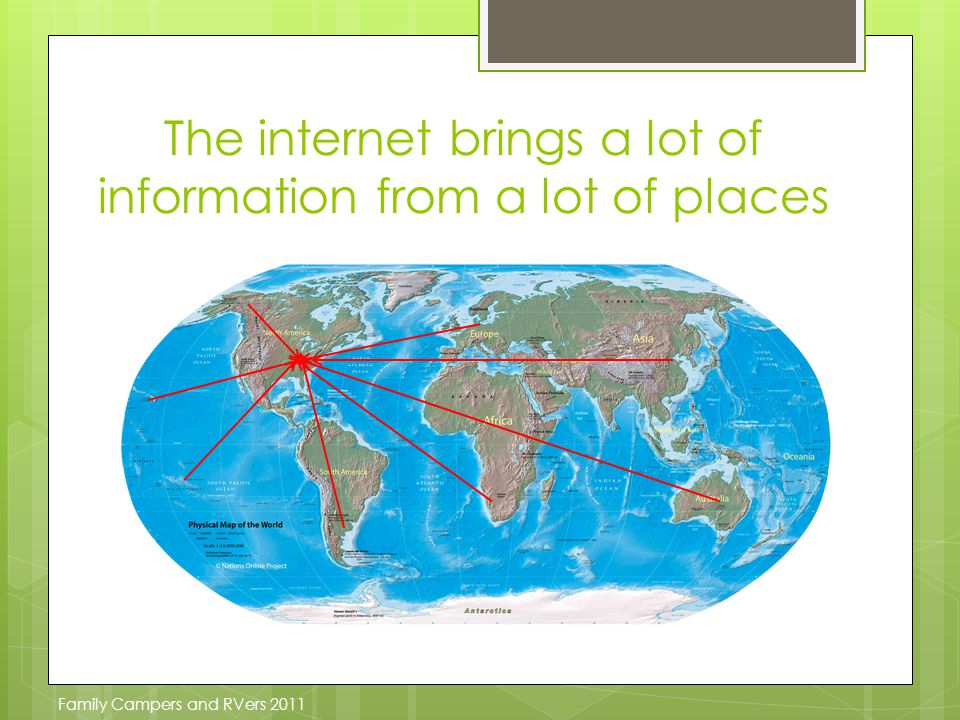 The internet brings a lot of information from a lot of places Family Campers and RVers 2011