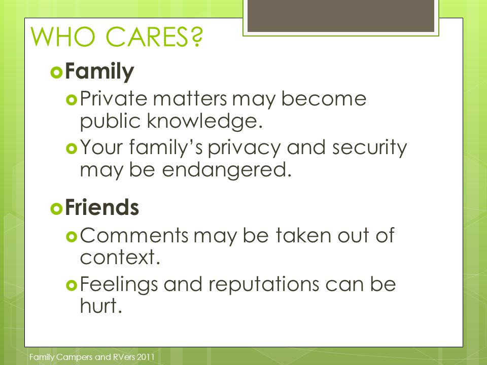 WHO CARES. FFamily PPrivate matters may become public knowledge.