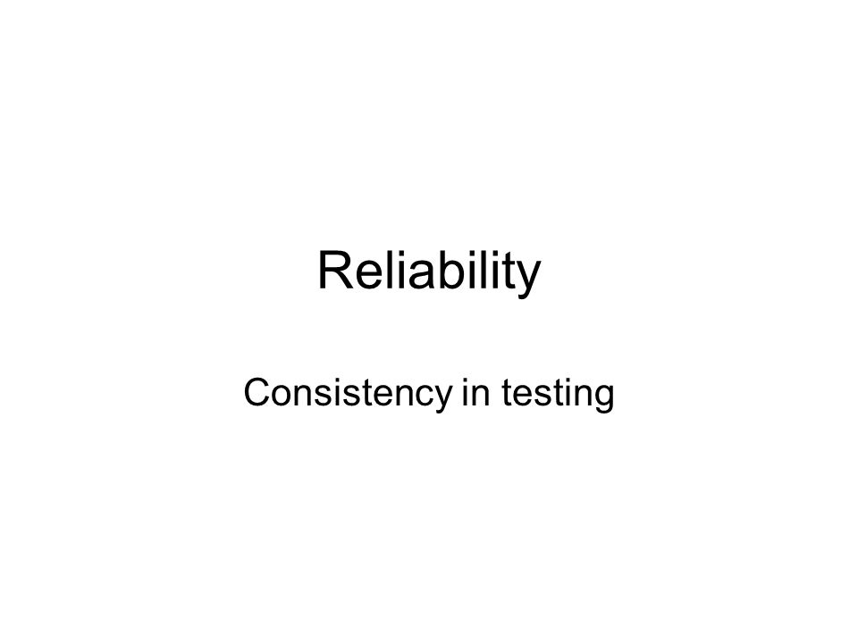Reliability Consistency in testing