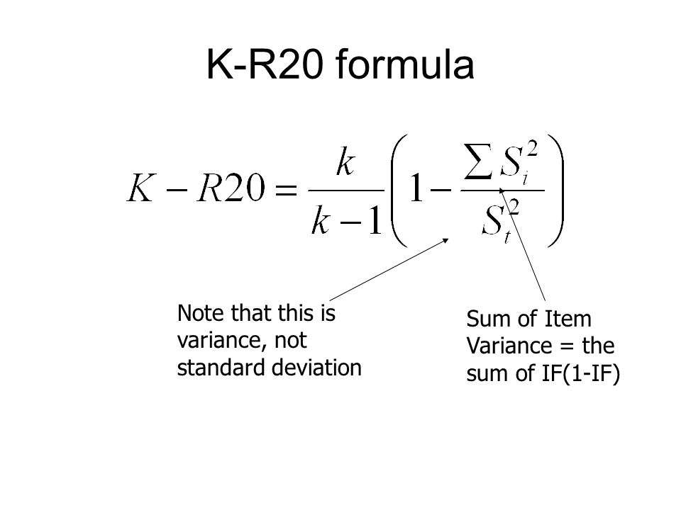 K-R20 formula Note that this is variance, not standard deviation Sum of Item Variance = the sum of IF(1-IF)