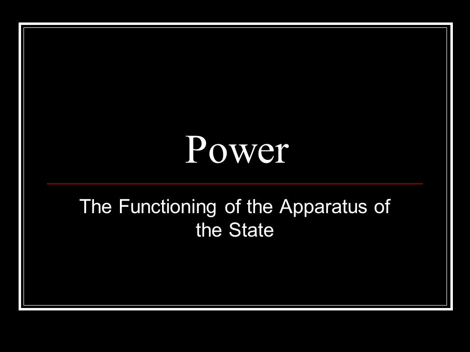 Power The Functioning of the Apparatus of the State
