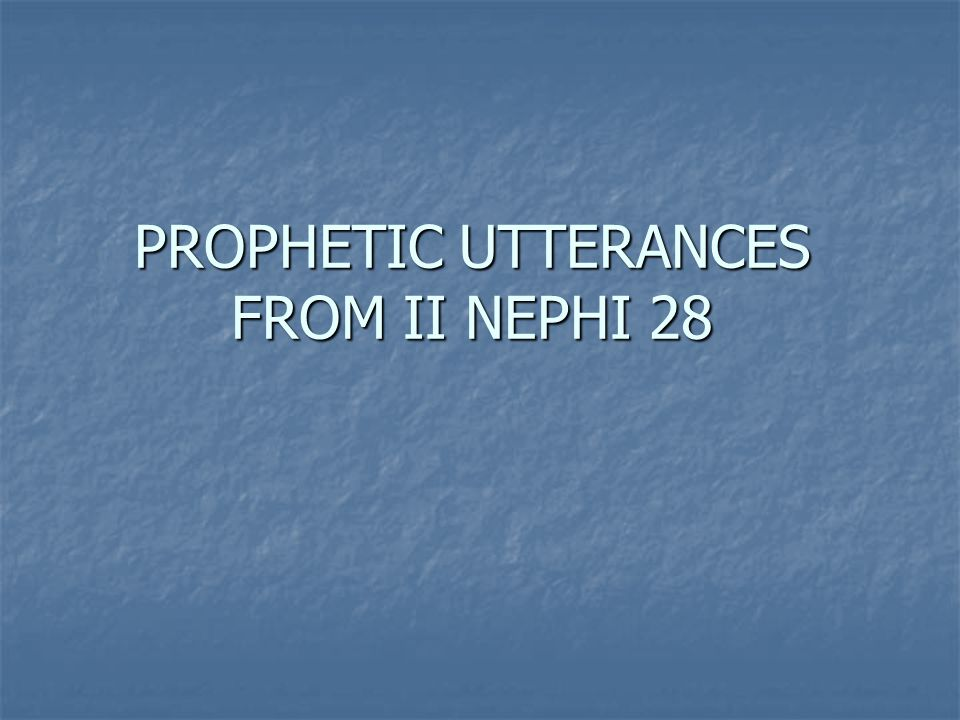 PROPHETIC UTTERANCES FROM II NEPHI 28