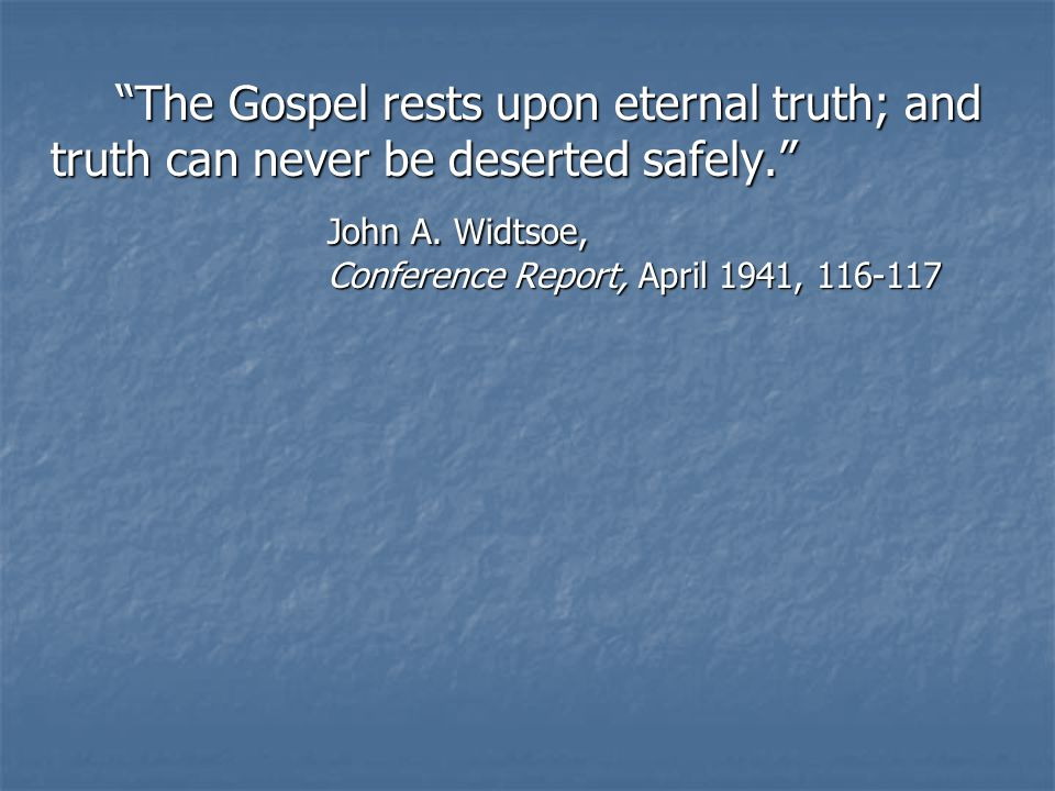 The Gospel rests upon eternal truth; and truth can never be deserted safely. John A.