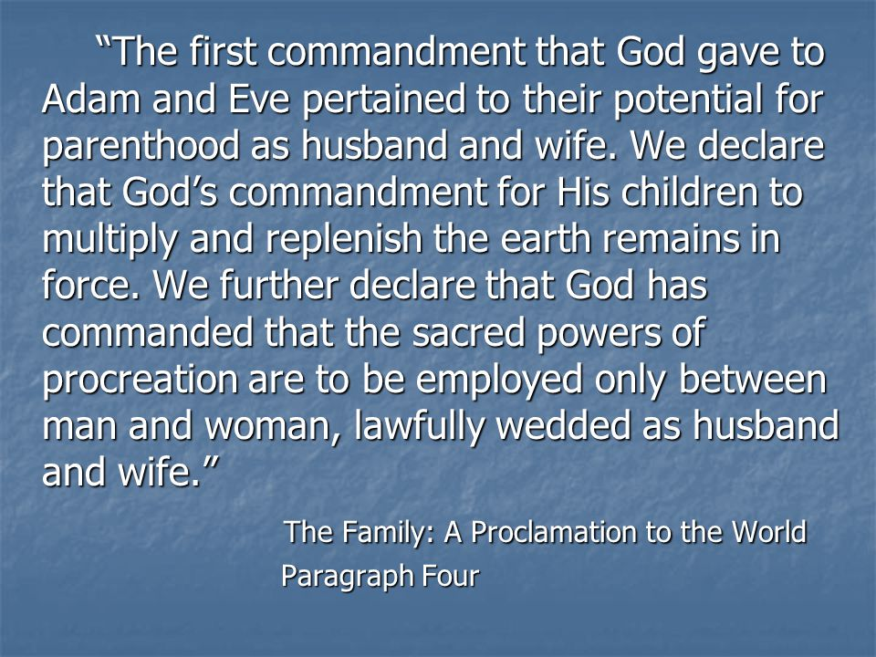 The first commandment that God gave to Adam and Eve pertained to their potential for parenthood as husband and wife.