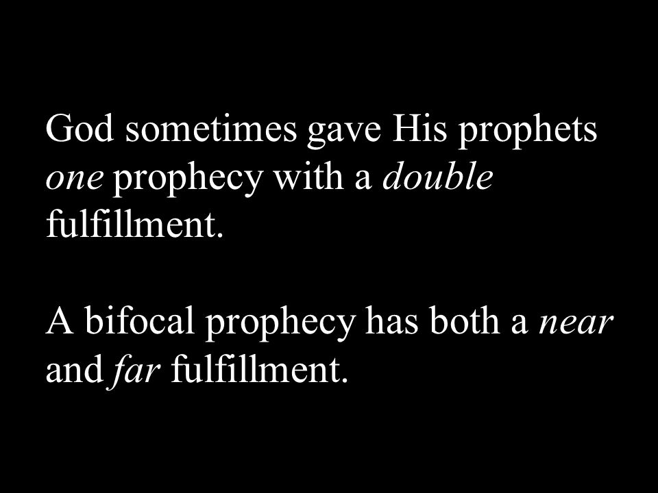 God sometimes gave His prophets one prophecy with a double fulfillment.
