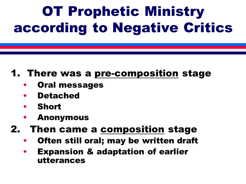 OT Prophetic Ministry according to Negative Critics 1.There was a pre-composition stage Oral messages Detached Short Anonymous 2.