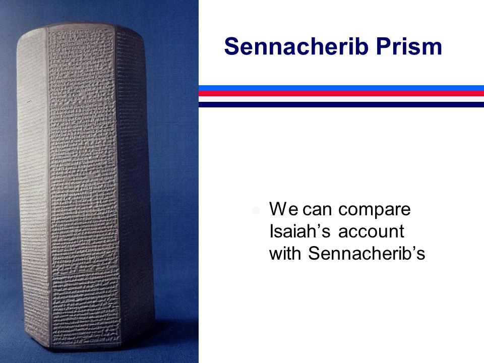 Sennacherib Prism l We can compare Isaiah's account with Sennacherib's
