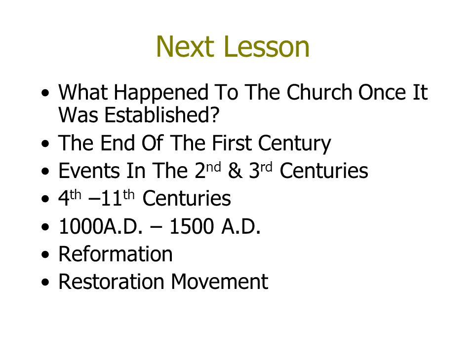 Next Lesson What Happened To The Church Once It Was Established? The End Of The First Century Events In The 2 nd & 3 rd Centuries 4 th –11 th Centurie