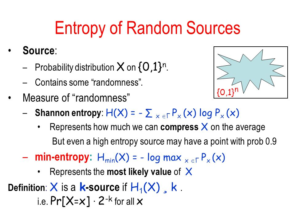 Entropy of Random Sources Source : –Probability distribution X on {0,1} n.