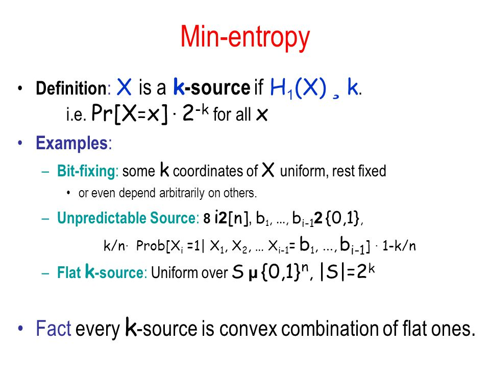 Min-entropy Definition : X is a k -source if H 1 (X) ¸ k.