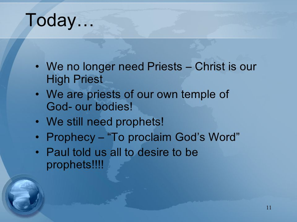 11 Today… We no longer need Priests – Christ is our High Priest We are priests of our own temple of God- our bodies.