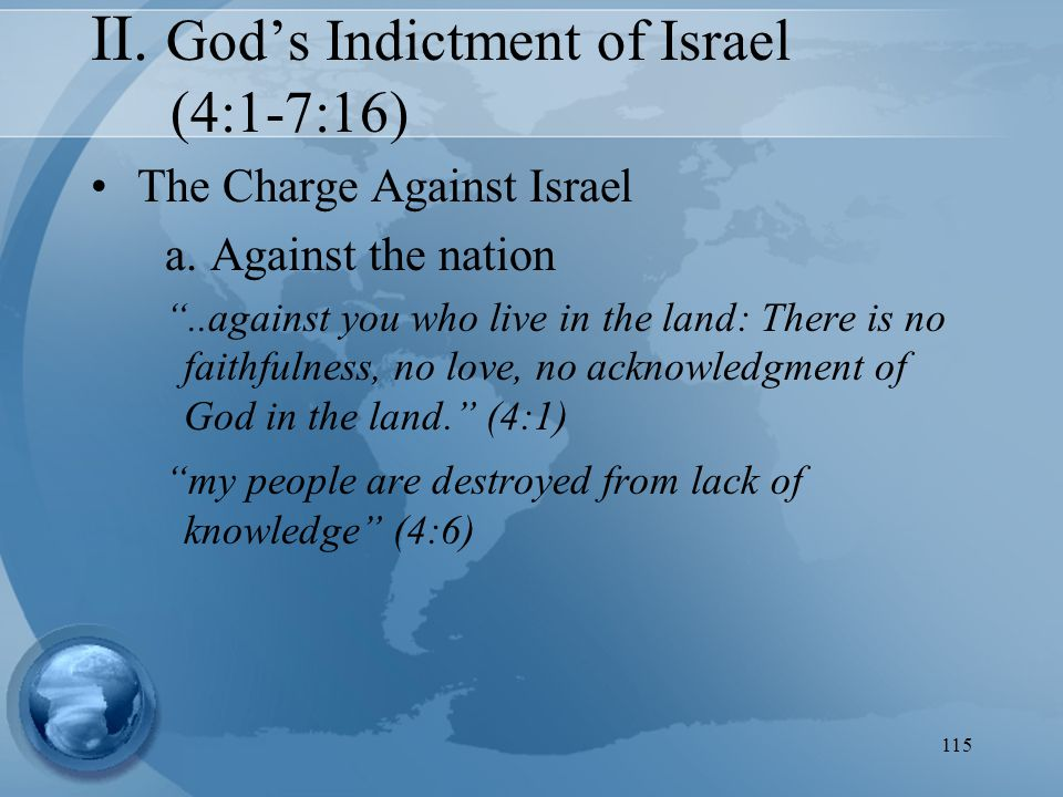 115 II. God's Indictment of Israel (4:1-7:16) The Charge Against Israel a.