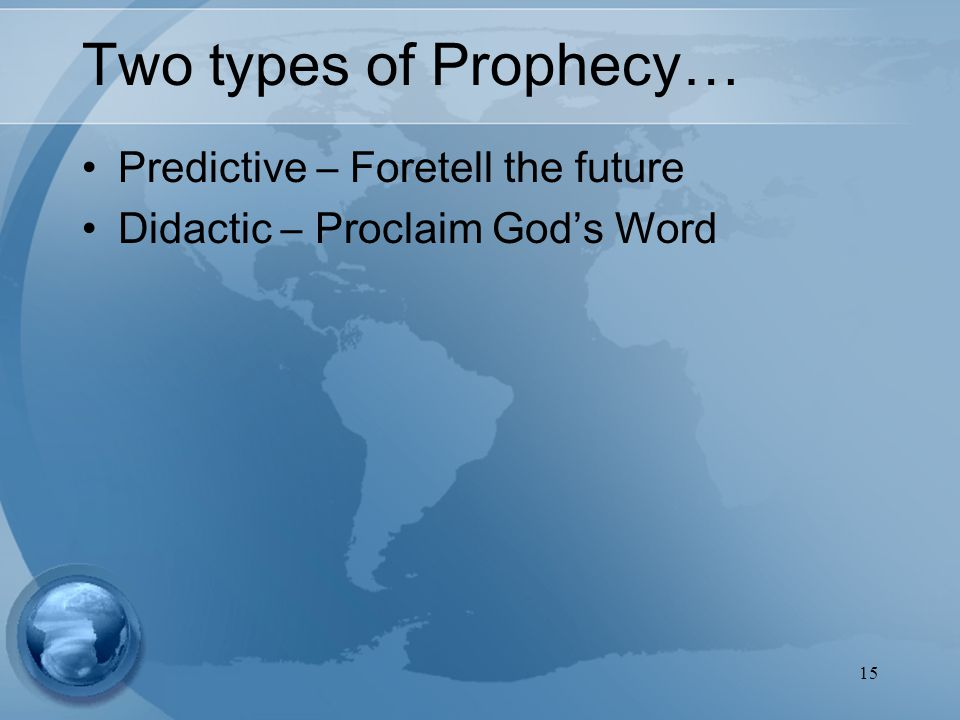 15 Two types of Prophecy… Predictive – Foretell the future Didactic – Proclaim God's Word