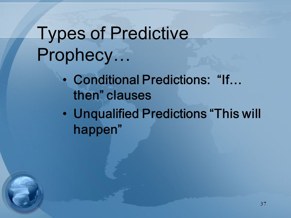 37 Types of Predictive Prophecy… Conditional Predictions: If… then clauses Unqualified Predictions This will happen