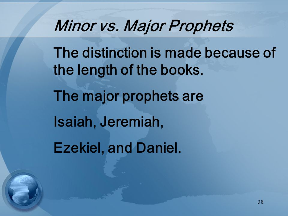38 Minor vs. Major Prophets The distinction is made because of the length of the books.