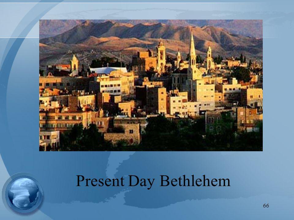 66 Present Day Bethlehem