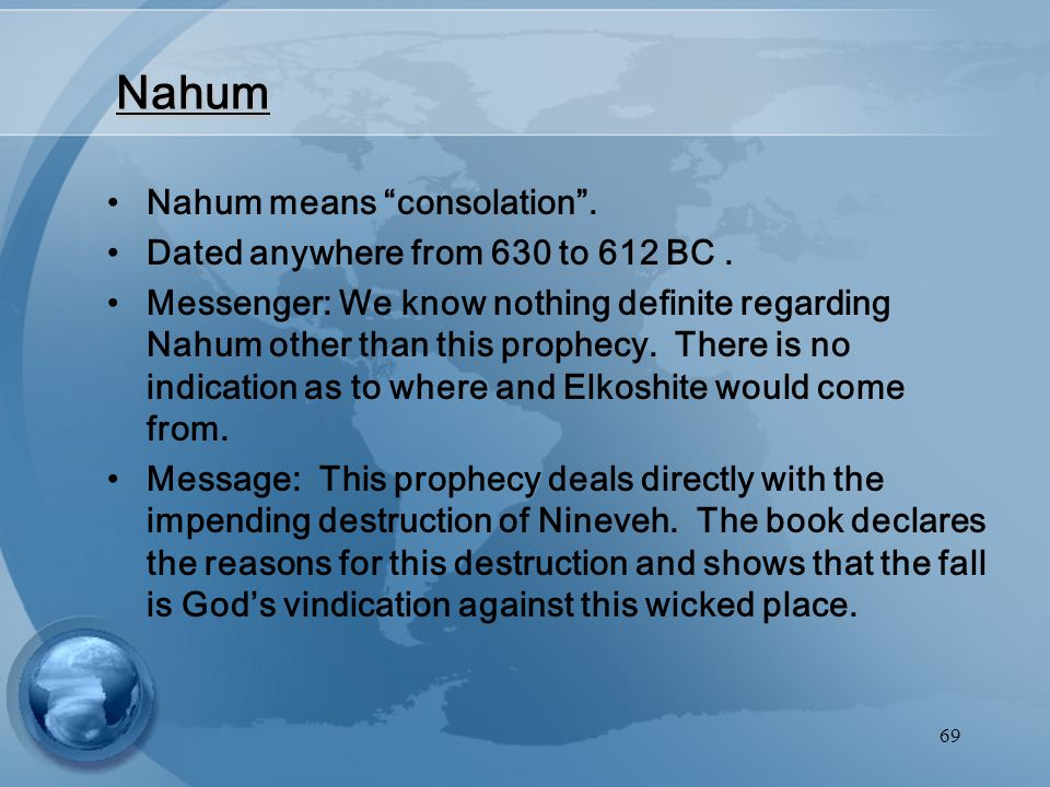 69 Nahum Nahum means consolation . Dated anywhere from 630 to 612 BC.