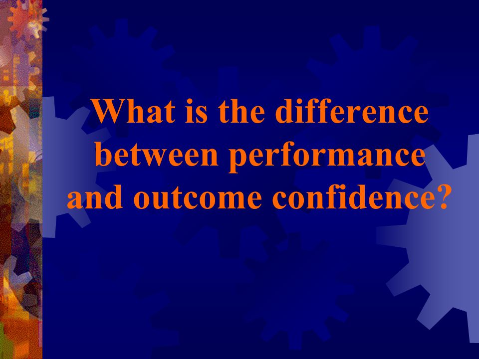 What is the difference between performance and outcome confidence